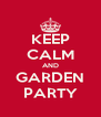 KEEP CALM AND GARDEN PARTY - Personalised Poster A4 size