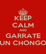 KEEP CALM AND GARRATE UN CHONGO - Personalised Poster A4 size