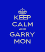 KEEP CALM AND GARRY MON - Personalised Poster A4 size