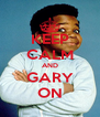 KEEP CALM AND GARY ON - Personalised Poster A4 size