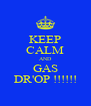 KEEP CALM AND GAS DR'OP !!!!!! - Personalised Poster A4 size