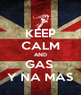 KEEP CALM AND GAS  Y NA MAS - Personalised Poster A4 size