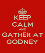 KEEP CALM AND GATHER AT GODNEY - Personalised Poster A4 size