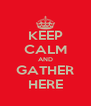KEEP CALM AND GATHER HERE - Personalised Poster A4 size