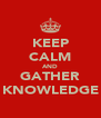 KEEP CALM AND GATHER KNOWLEDGE - Personalised Poster A4 size