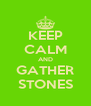 KEEP CALM AND GATHER STONES - Personalised Poster A4 size