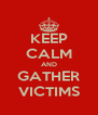 KEEP CALM AND GATHER VICTIMS - Personalised Poster A4 size