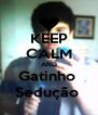 KEEP CALM AND Gatinho  Sedução  - Personalised Poster A4 size