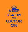 KEEP CALM AND GATOR ON - Personalised Poster A4 size