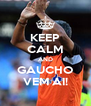 KEEP CALM AND GAUCHO VEM AI! - Personalised Poster A4 size