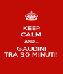 KEEP CALM AND... GAUDINI TRA 90 MINUTI! - Personalised Poster A4 size