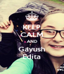 KEEP CALM AND Gayush Edita - Personalised Poster A4 size