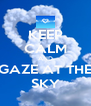 KEEP CALM AND GAZE AT THE SKY - Personalised Poster A4 size