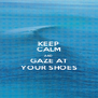 KEEP CALM AND GAZE AT YOUR SHOES - Personalised Poster A4 size