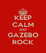 KEEP CALM AND GAZEBO ROCK - Personalised Poster A4 size