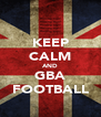 KEEP CALM AND GBA FOOTBALL - Personalised Poster A4 size