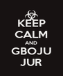 KEEP CALM AND GBOJU JUR - Personalised Poster A4 size