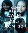 KEEP CALM AND GBU ACM`30 - Personalised Poster A4 size