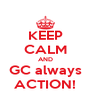 KEEP CALM AND GC always ACTION! - Personalised Poster A4 size