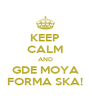 KEEP CALM AND GDE MOYA FORMA SKA! - Personalised Poster A4 size