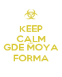 KEEP CALM AND GDE MOYA FORMA - Personalised Poster A4 size