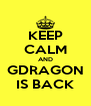 KEEP CALM AND GDRAGON IS BACK - Personalised Poster A4 size