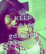 KEEP CALM AND gdshfhw AHTZIRI - Personalised Poster A4 size