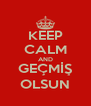 KEEP CALM AND GEÇMİŞ OLSUN - Personalised Poster A4 size