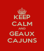 KEEP CALM AND GEAUX CAJUNS - Personalised Poster A4 size