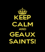 KEEP CALM AND GEAUX SAINTS! - Personalised Poster A4 size