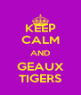 KEEP CALM AND GEAUX TIGERS - Personalised Poster A4 size