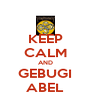 KEEP CALM AND GEBUGI ABEL - Personalised Poster A4 size