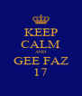 KEEP CALM AND GEE FAZ 17 - Personalised Poster A4 size