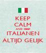 KEEP CALM AND GEEF ITALIANEN ALTIJD GELIJK - Personalised Poster A4 size