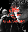 KEEP CALM AND GEEGASM  - Personalised Poster A4 size