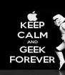 KEEP CALM AND GEEK FOREVER - Personalised Poster A4 size
