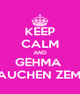 KEEP CALM AND GEHMA  RAUCHEN ZEMO - Personalised Poster A4 size