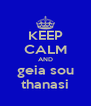 KEEP CALM AND geia sou thanasi - Personalised Poster A4 size