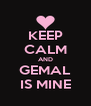 KEEP CALM AND GEMAL IS MINE - Personalised Poster A4 size
