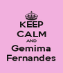 KEEP CALM AND Gemima Fernandes - Personalised Poster A4 size