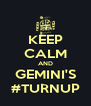 KEEP CALM AND GEMINI'S #TURNUP - Personalised Poster A4 size