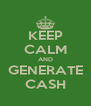 KEEP CALM AND GENERATE CASH - Personalised Poster A4 size