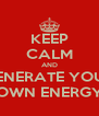 KEEP CALM AND GENERATE YOUR OWN ENERGY - Personalised Poster A4 size