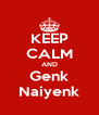 KEEP CALM AND Genk Naiyenk - Personalised Poster A4 size