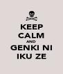 KEEP CALM AND GENKI NI IKU ZE - Personalised Poster A4 size
