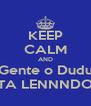 KEEP CALM AND Gente o Dudu TA LENNNDO - Personalised Poster A4 size