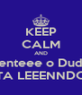 KEEP CALM AND Genteee o Dudu  TA LEEENNDO - Personalised Poster A4 size