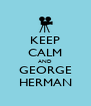 KEEP CALM AND GEORGE HERMAN - Personalised Poster A4 size