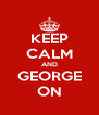 KEEP CALM AND GEORGE ON - Personalised Poster A4 size