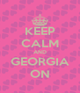 KEEP CALM AND GEORGIA ON - Personalised Poster A4 size